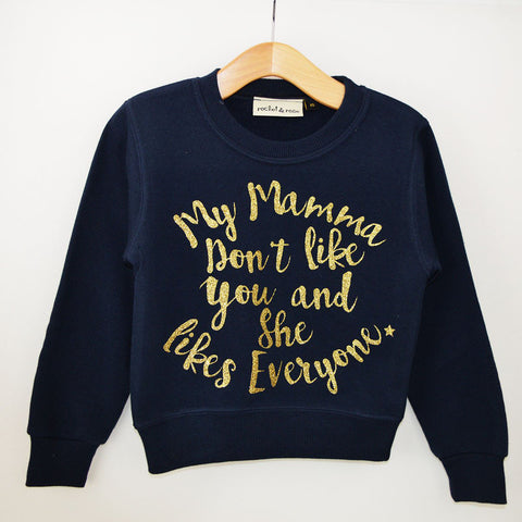 'My Mamma Don't Like You' Cute Kids Slogan Sweatshirt