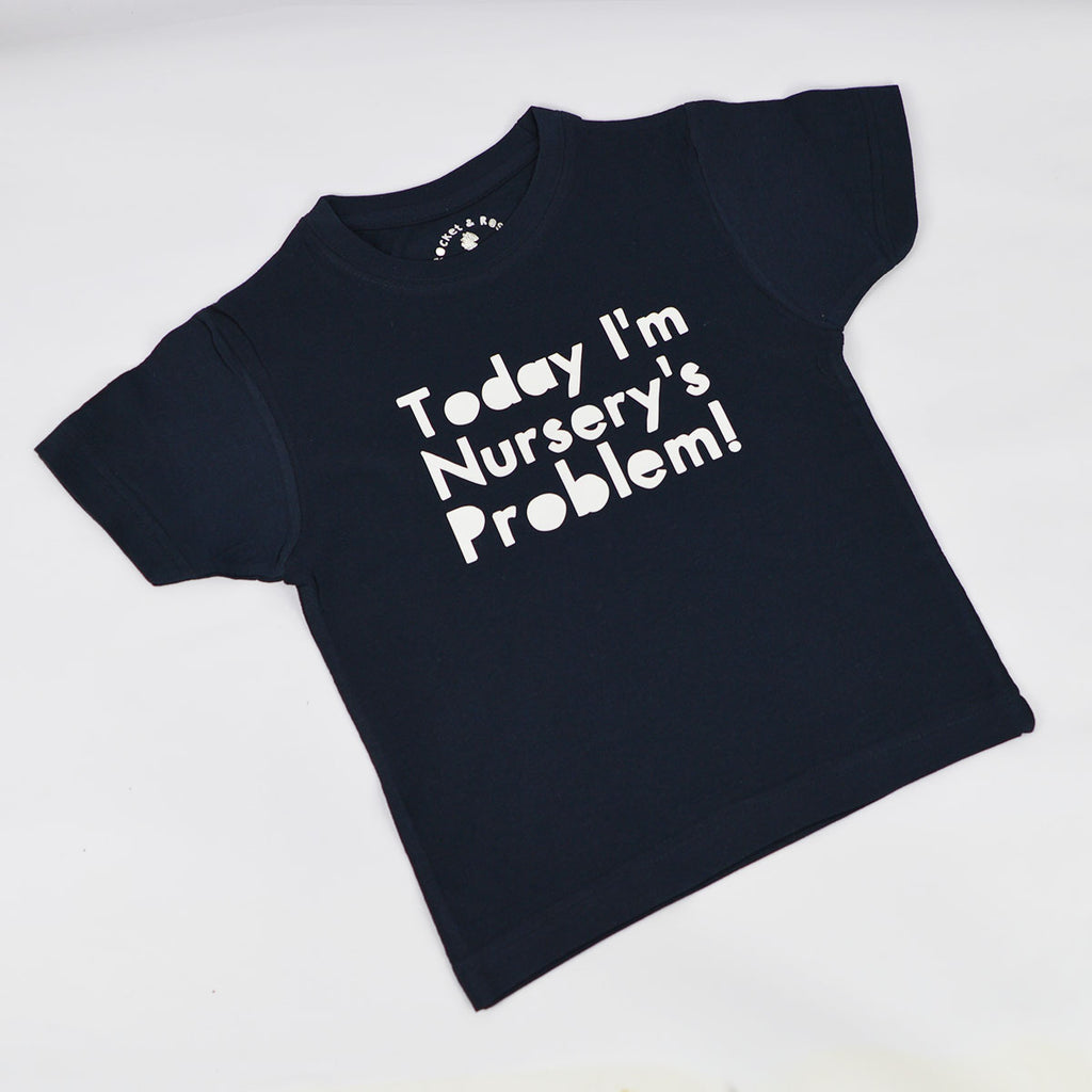 'Today I'm Nursery's Problem' Kids T-Shirt
