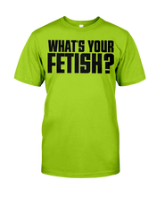 WHAT'S YOUR FETISH - front only, light coloreed t-shirt