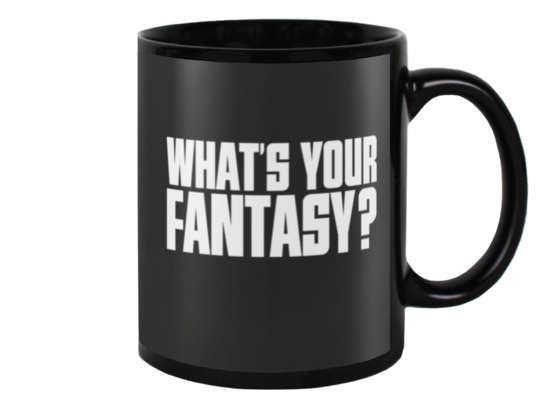 WHAT'S YOUR FANTASY - 15oz mug