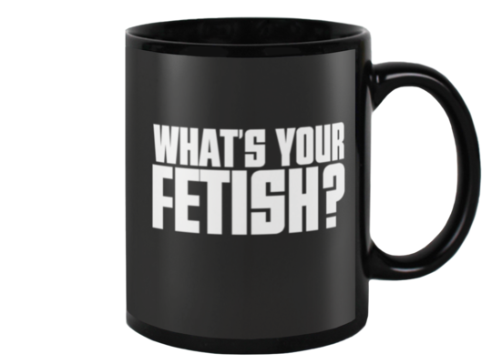 WHAT'S YOUR FETISH - 15oz black mug