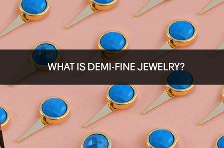 WHAT IS DEMI-FINE JEWELRY?