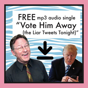 """Vote Him Away (The Liar Tweets Tonight)"" - Single FREE DOWNLOAD"
