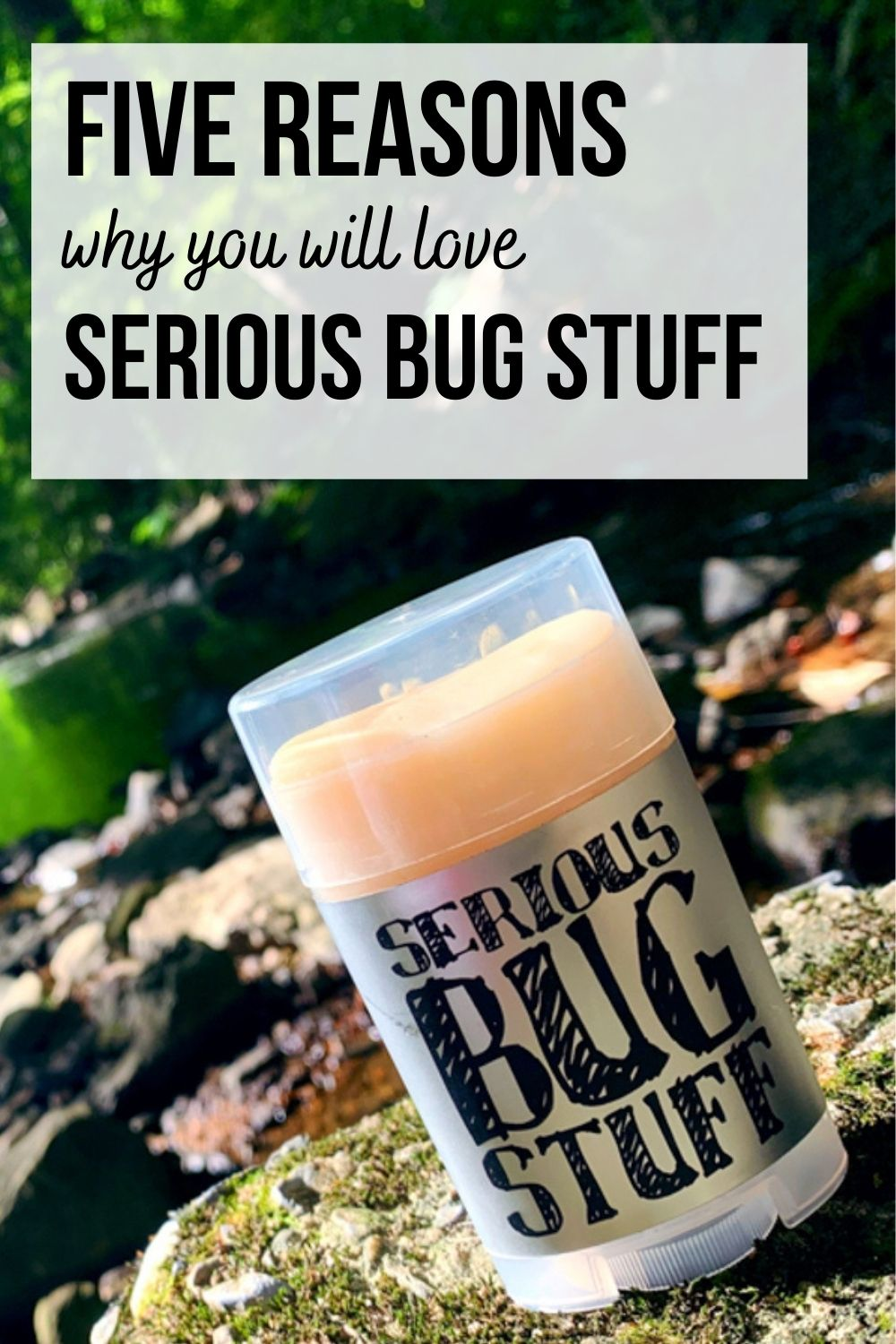 """A tube of all natural bug repellent sits on a mossy rock with text that says """"5 reasons to love Serious Bug Stuff"""""""