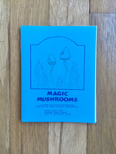 Magic Mushrooms- A Guide to the 12 Hallucinogenic Species of the Pacific Northwest Zine