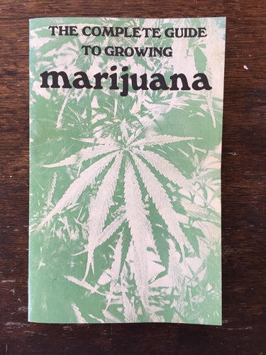 The Complete Guide to Growing Marijuana