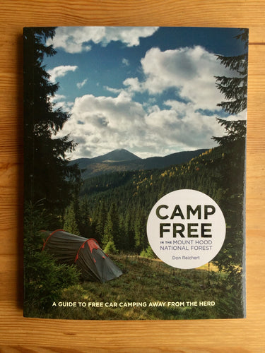Camp Free in the Mount Hood National Forest Book by Don Reichert