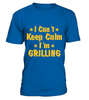 I Can't Keep Calm I'm Grilling