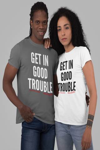 GET IN GOOD TROUBLE!