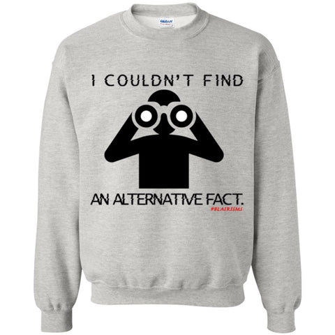 I COULDN'T FIND AN ALTERNATIVE FACT BLACK Crewneck Pullover Sweatshirt