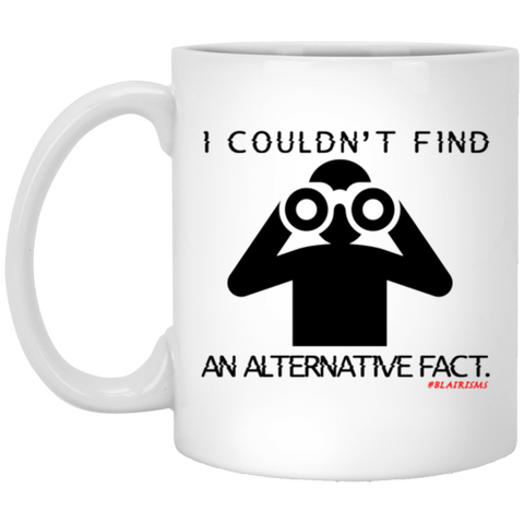 I Couldn't Find An Alternative Fact1 11 oz. White Mug