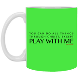 You Can Do All Things Through CHRIST, Except 11 oz. White Mug