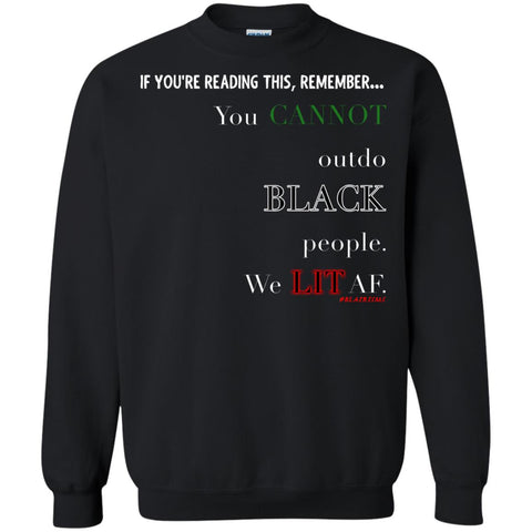 You CANNOT outdo BLACK People. We LIT AF Crewneck Pullover Sweatshirt
