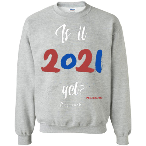 IS IT 2021 YET?!Crewneck Pullover Sweatshirt