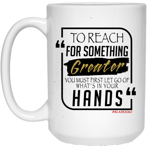 To Reach For Something Greater Gold 15 oz. White Mug