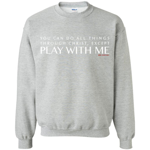 You Can Do All Things Through CHRIST, Except.1png Crewneck Pullover Sweatshirt