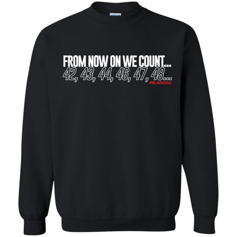 From Now On We Count WHITE Crewneck Pullover Sweatshirt