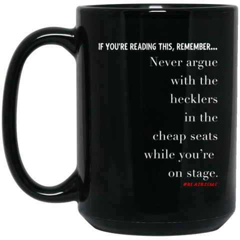 Never Argue With Hecklers 15 oz. Black Mug