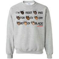 I'M ROOTING FOR EVERYBODY BLACK Crewneck Pullover Sweatshirt
