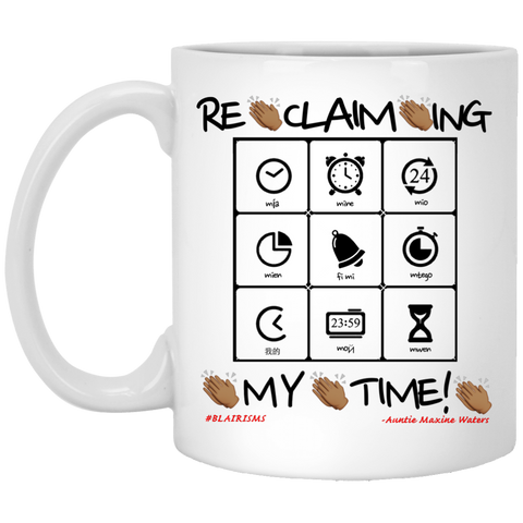 RECLAIMING MY TIME 11 oz. White Mug