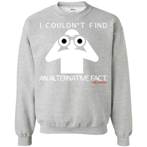 I COULDN'T FIND AN ALTERNATIVE FACT (WHT)  Crewneck Pullover Sweatshirt