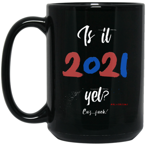 Is It 2021 Yet?! 15 oz. Black Mug