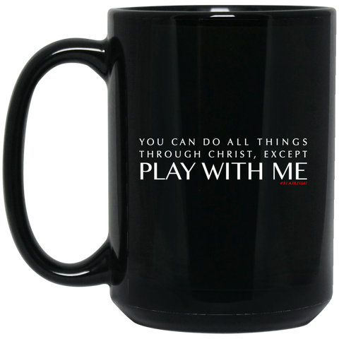 You Can Do All Things Through CHRIST, Except 15 oz. Black Mug