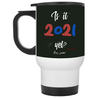 Is It 2021 Yet?! White Travel Mug