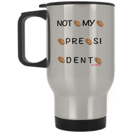 NOT MY PRESIDENT Silver Stainless Travel Mug