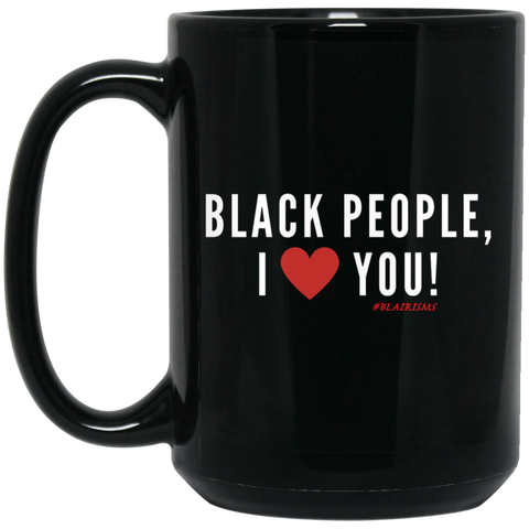 Black People, I Love You 15 oz. Black Mug