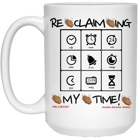RECLAIMING MY TIME 15 oz. White Mug