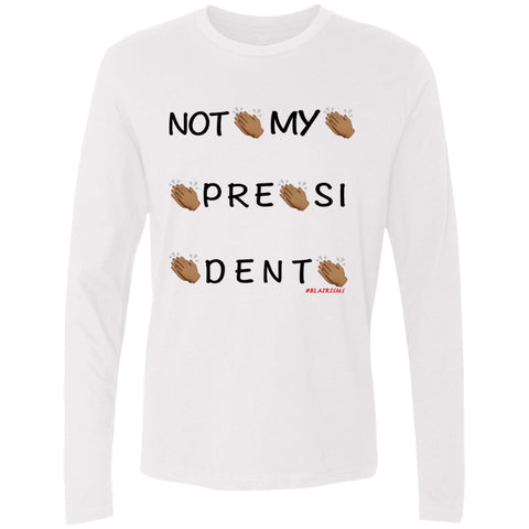 NOT MY PRESIDENT Men's Longsleeve