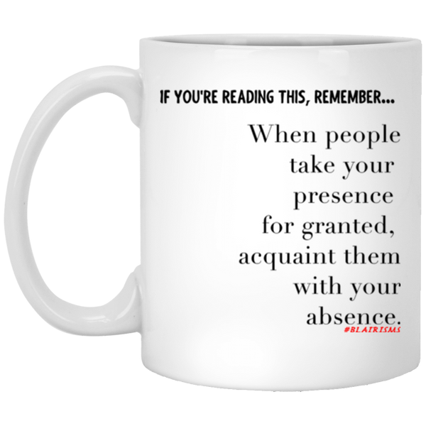 Acquaint Them With Your Absence 11 oz. White Mug