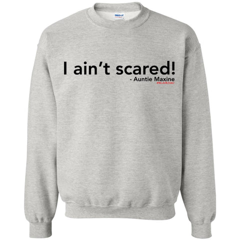 I ain't scared! Crewneck Pullover Sweatshirt