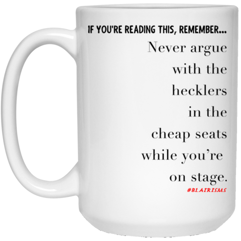 Never Argue With Hecklers 15 oz. White Mug
