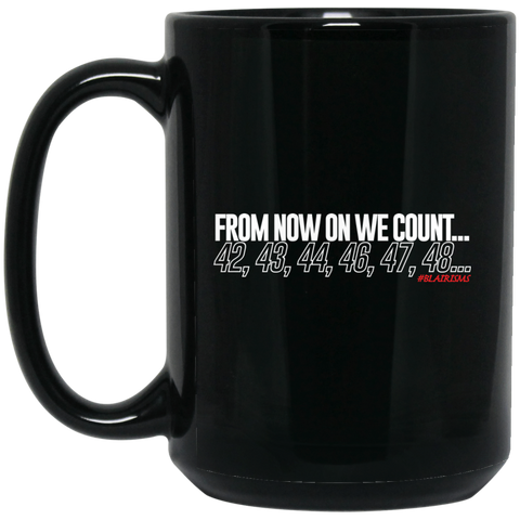 From Now On We Count WHITE 15 oz. Black Mug