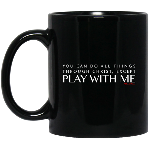 You Can Do All Things Through CHRIST, Except 11 oz. Black Mug