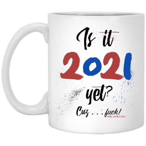 IS IT 2021 YET?! 11 oz. White Mug