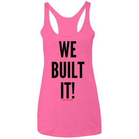 WE BUILT IT! Women's Racerback Tank