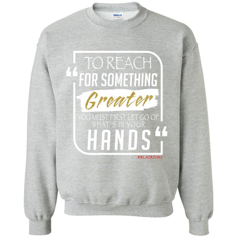 To Reach For Something Greater white gold Crewneck Pullover Sweatshirt