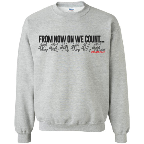 From Now On We Count Crewneck Pullover Sweatshirt