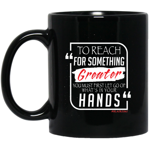 To Reach For Something Greater white red 11 oz. Black Mug