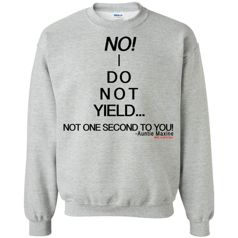 NO! I DO NOT YIELD... Crewneck Pullover Sweatshirt