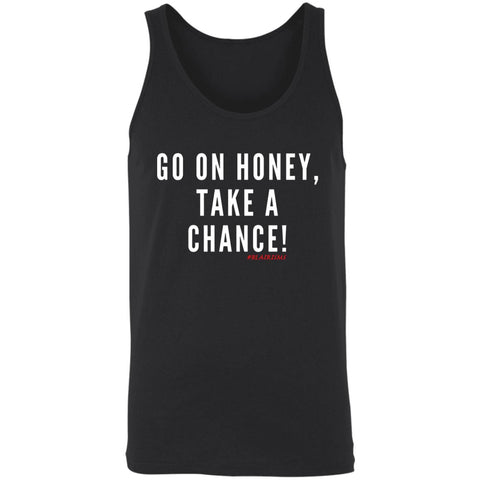 GO ON HONEY, TAKE A CHANCE Tank Top