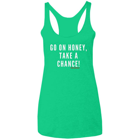 GO ON HONEY, TAKE A CHANCE Racerback Tank Top