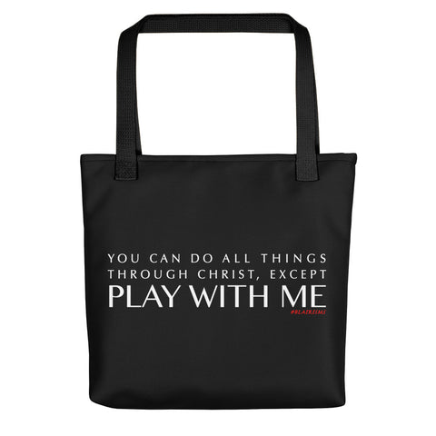 YOU CAN DO ALL THINGS THROUGH CHRIST, EXCEPT... Tote bag