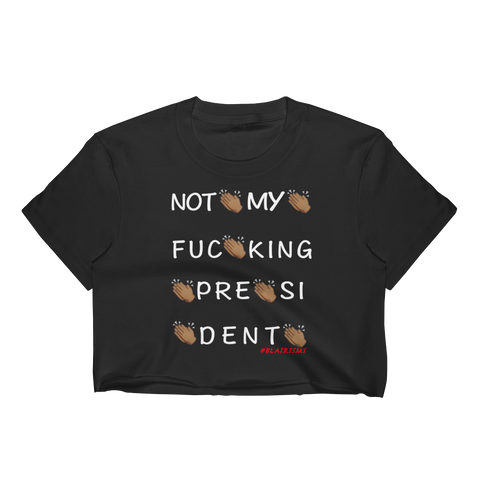 Not My Fucking President Crop Top