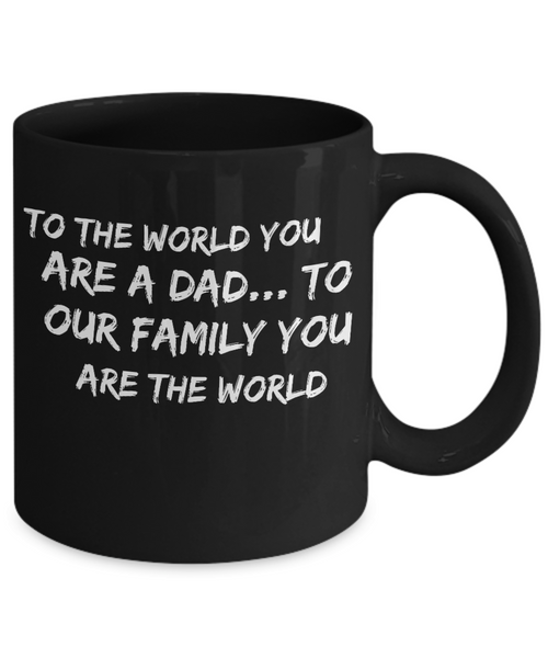 Fathers Day Gift For Dad And Grandpa - Coffee 11oz & 15oz Mug. Unique Gifts Idea For Men & Husband! Make Him Proud On His Birthday, Christmas, Father's Day - You Are The World…