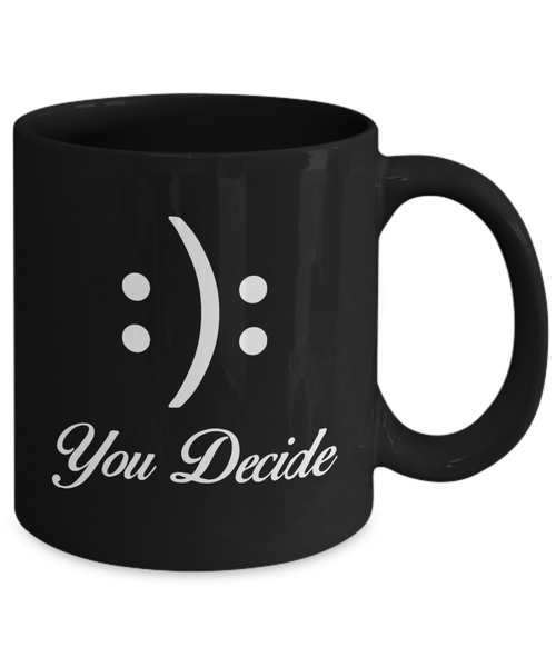 You Decide Coffee Mug. Great Inspirational Gift Idea