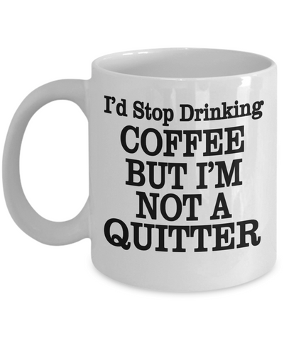 Not A Quitter..Best Unique Funny Novelty Gag Birthday Gift Coffee Mug for Mom, Dad, Brother, Sister, Son, Daughter, Boyfriend, Girlfriend, Him, Her, Husband, Wife or Friend 11oz and 15oz Avaialable - Unique Novelty Gifts